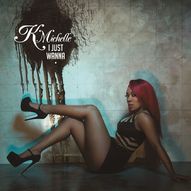 K. Michelle I Just Wanna