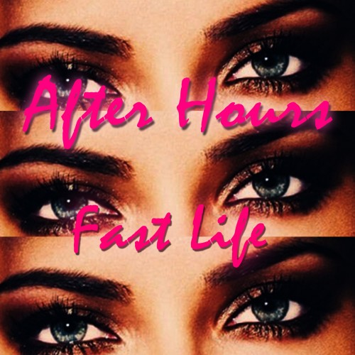 After Hours Fast Life