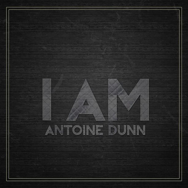 Antoine Dunn - I Am