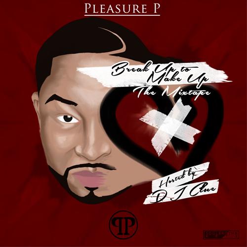 New Music: Pleasure P   Break Up to Make Up (Mixtape) +