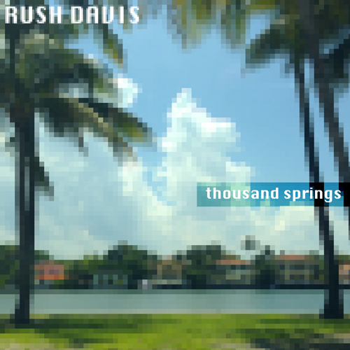 Rush Davis - Thousand Springs