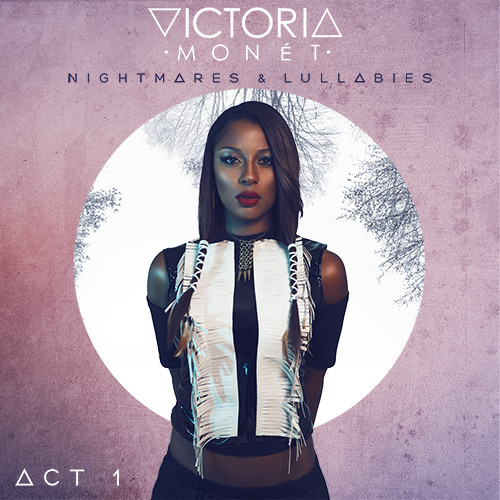 Victoria Monet - Nightmares & Lullabies Act 1
