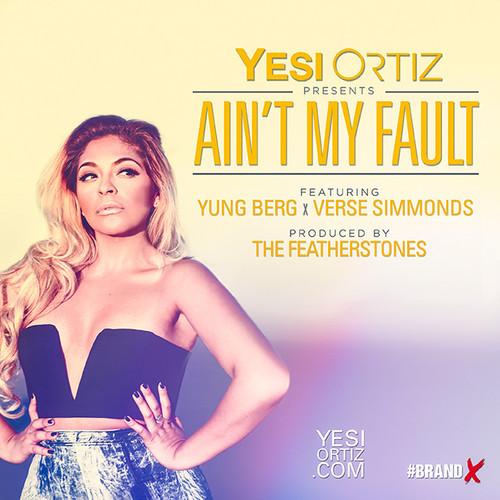 Yesi Ortiz Ain't My Fault