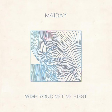maiday-wish-you-met-me-first