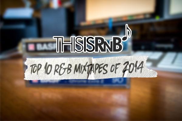 Top 10 R&B Mixtapes of 2014