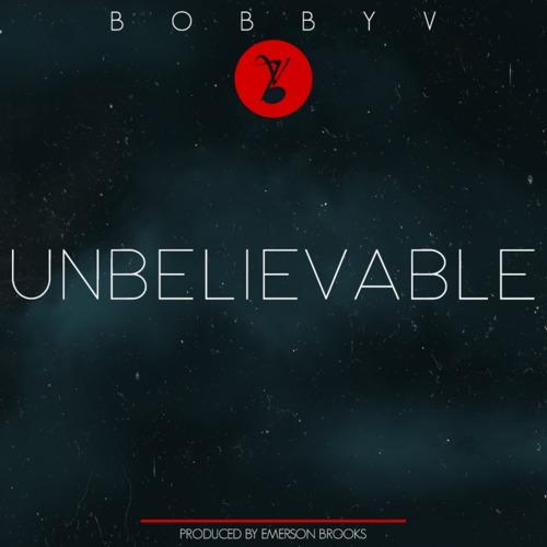 Bobby V Unbelievable