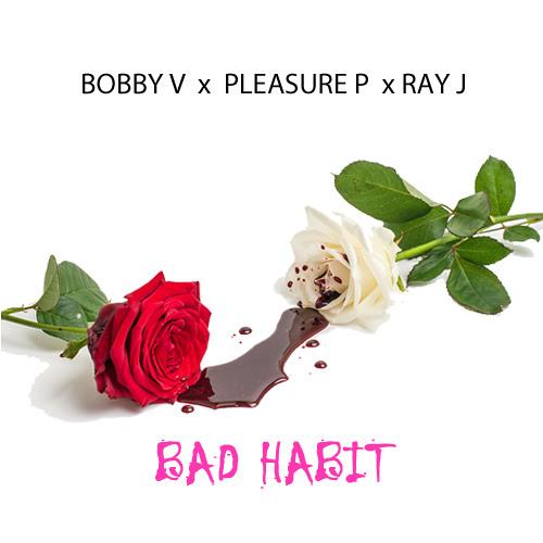 Bobby Pleasure Ray Bad Habit