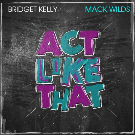 Bridget Kelly Mack Wilds Act Like That