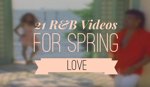 21-R&B-Videos-Spring-Love