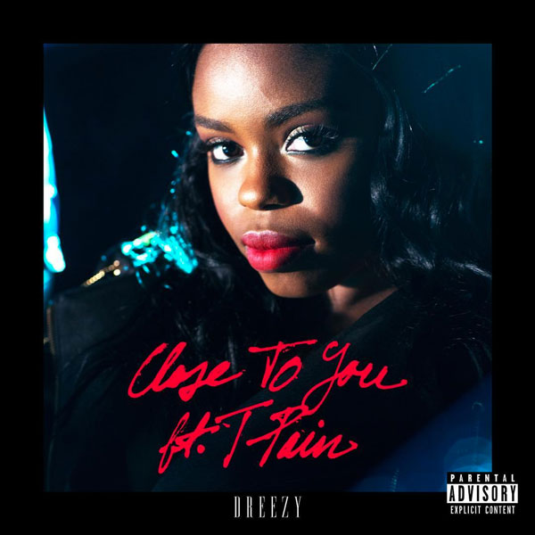 dreezy t-pain-close-to-you