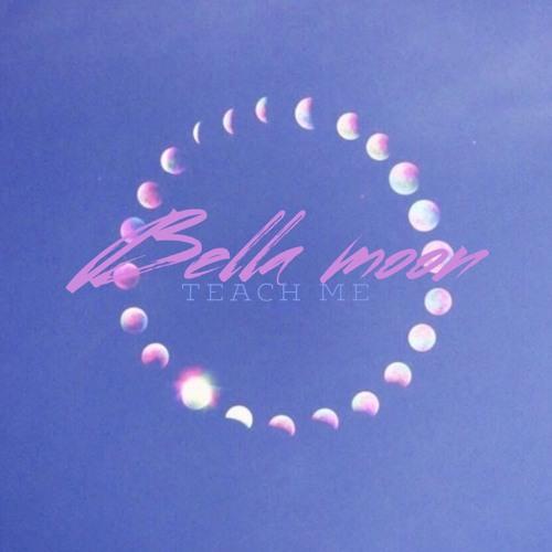 Bella Moon Teach Me