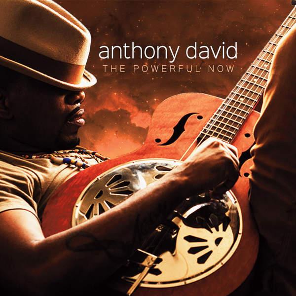 Anthony David Powerful Now